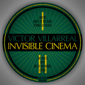 Victor Villarreal – Invisible Cinema