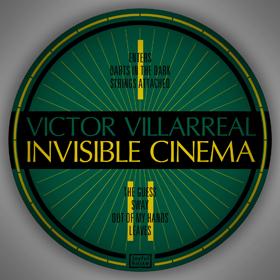 Victor Villarreal - Invisible Cinema